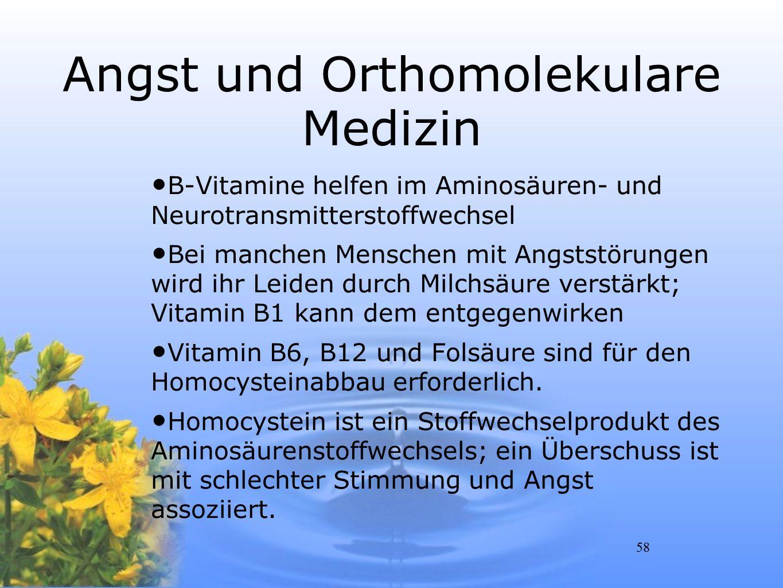 58 Angst und Orthomolekulare Medizin B-Vitamine helfen im Aminosäuren- und Neurotransmitterstoffwechsel Bei manchen Menschen mit Angststörungen wird i
