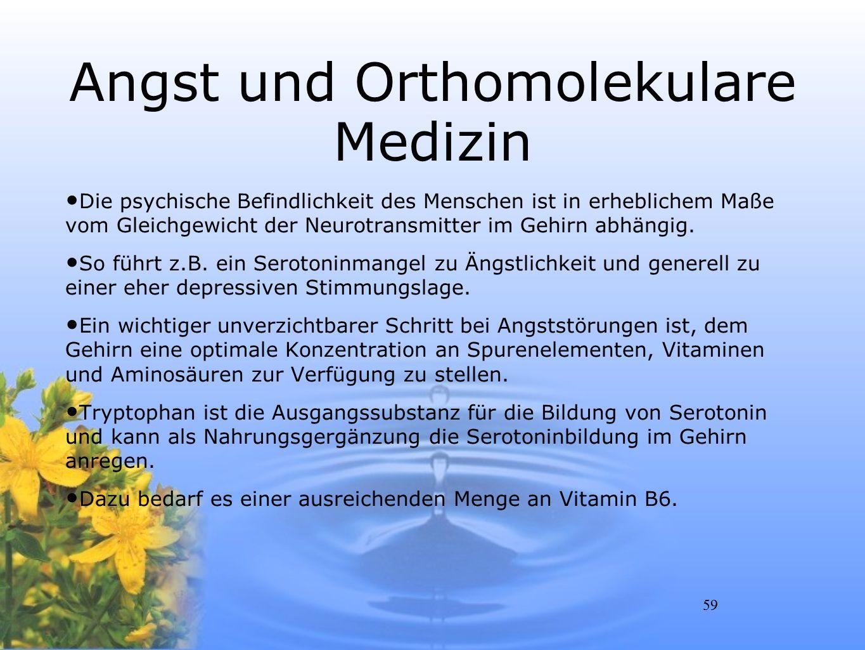 59 Angst und Orthomolekulare Medizin Die psychische Befindlichkeit des Menschen ist in erheblichem Maße vom Gleichgewicht der Neurotransmitter im Gehi