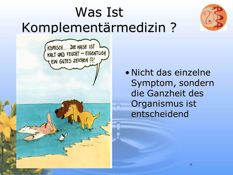 6 Was Ist Komplementärmedizin ? Nicht das einzelne Symptom, sondern die Ganzheit des Organismus ist entscheidendNicht das einzelne Symptom, sondern di