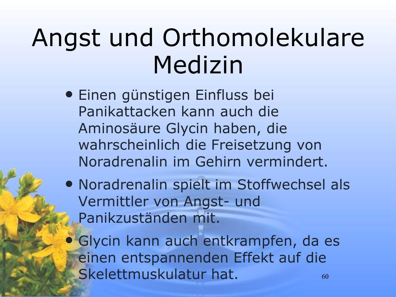 60 Angst und Orthomolekulare Medizin Einen günstigen Einfluss bei Panikattacken kann auch die Aminosäure Glycin haben, die wahrscheinlich die Freisetz
