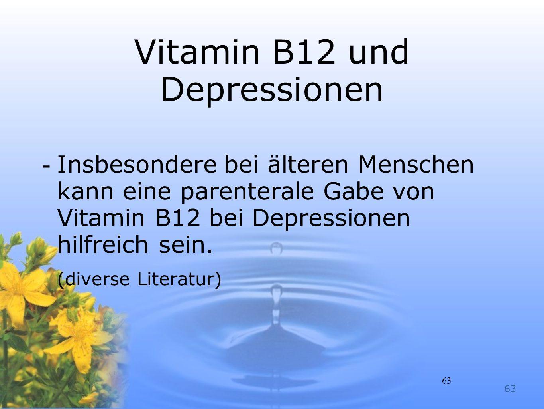 63 Vitamin B12 und Depressionen -Insbesondere bei älteren Menschen kann eine parenterale Gabe von Vitamin B12 bei Depressionen hilfreich sein. (divers