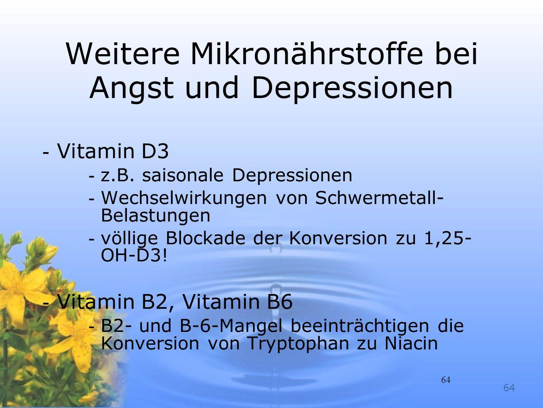 64 Weitere Mikronährstoffe bei Angst und Depressionen -Vitamin D3 -z.B. saisonale Depressionen -Wechselwirkungen von Schwermetall- Belastungen -völlig