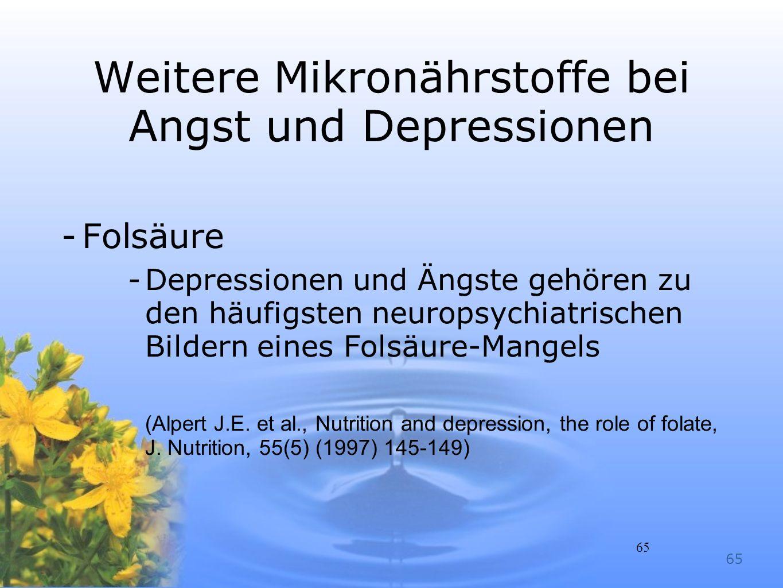 65 Weitere Mikronährstoffe bei Angst und Depressionen -Folsäure -Depressionen und Ängste gehören zu den häufigsten neuropsychiatrischen Bildern eines