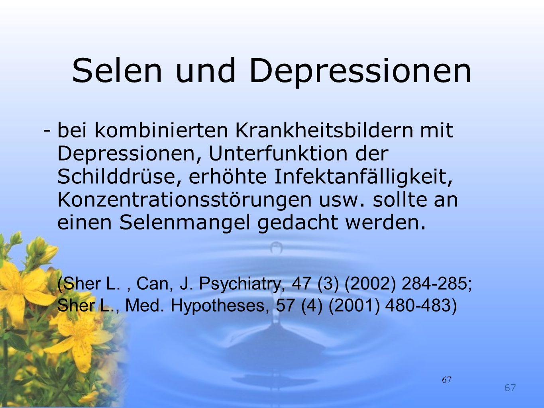 67 Selen und Depressionen -bei kombinierten Krankheitsbildern mit Depressionen, Unterfunktion der Schilddrüse, erhöhte Infektanfälligkeit, Konzentrati