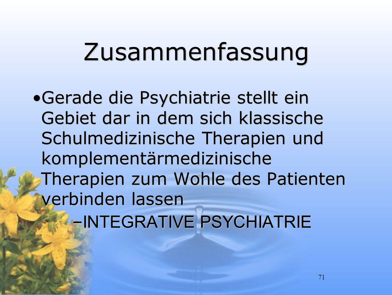 71 Zusammenfassung Gerade die Psychiatrie stellt ein Gebiet dar in dem sich klassische Schulmedizinische Therapien und komplementärmedizinische Therap