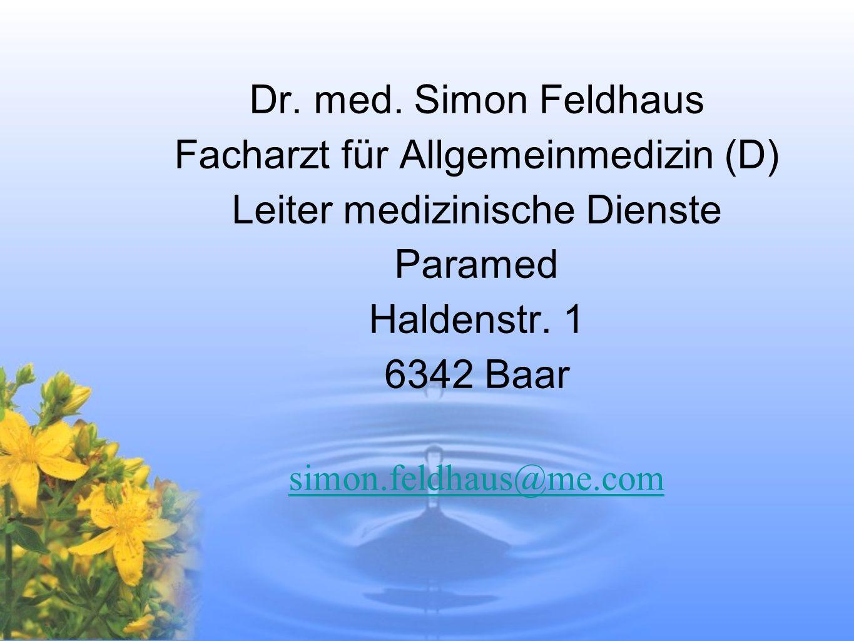Dr. med. Simon Feldhaus Facharzt für Allgemeinmedizin (D) Leiter medizinische Dienste Paramed Haldenstr. 1 6342 Baar simon.feldhaus@me.com