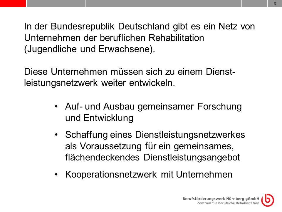 6 In der Bundesrepublik Deutschland gibt es ein Netz von Unternehmen der beruflichen Rehabilitation (Jugendliche und Erwachsene). Diese Unternehmen mü