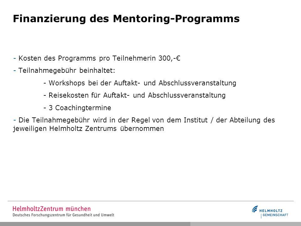 Finanzierung des Mentoring-Programms - Kosten des Programms pro Teilnehmerin 300,- - Teilnahmegebühr beinhaltet: - Workshops bei der Auftakt- und Absc