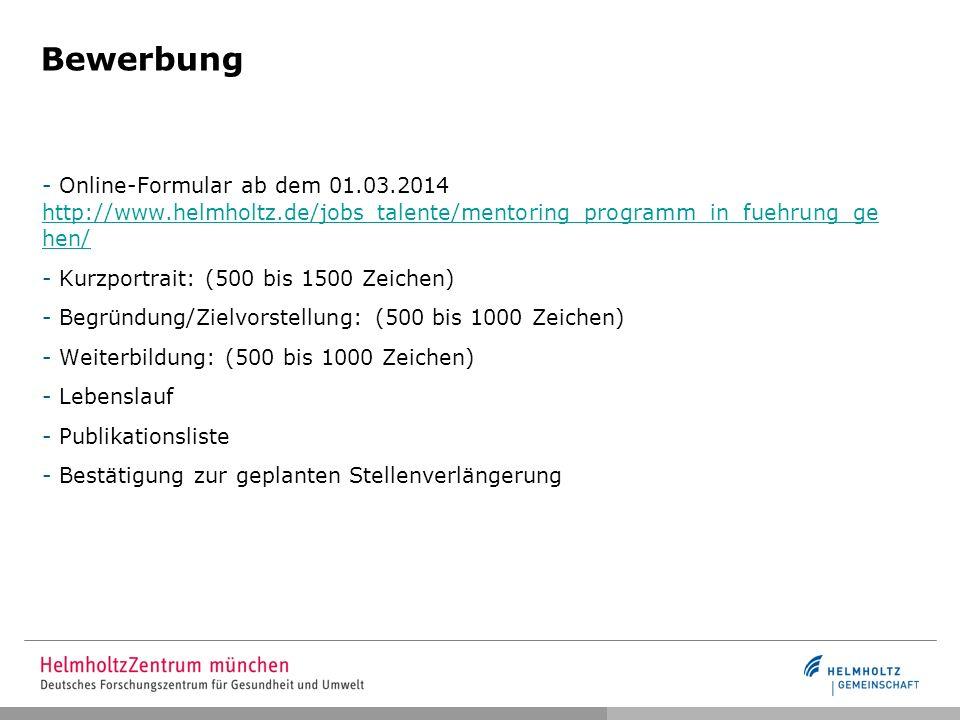 Bewerbung - Online-Formular ab dem 01.03.2014 http://www.helmholtz.de/jobs_talente/mentoring_programm_in_fuehrung_ge hen/ http://www.helmholtz.de/jobs