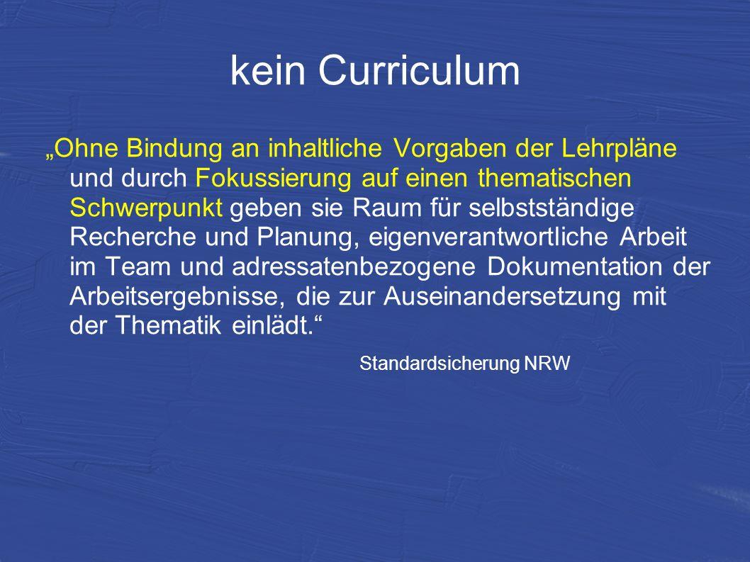 kein Curriculum Ohne Bindung an inhaltliche Vorgaben der Lehrpläne und durch Fokussierung auf einen thematischen Schwerpunkt geben sie Raum für selbst