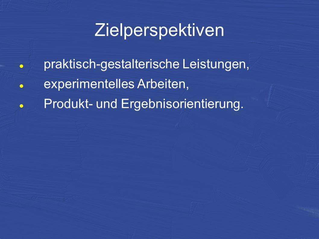 Zielperspektiven praktisch-gestalterische Leistungen, experimentelles Arbeiten, Produkt- und Ergebnisorientierung.