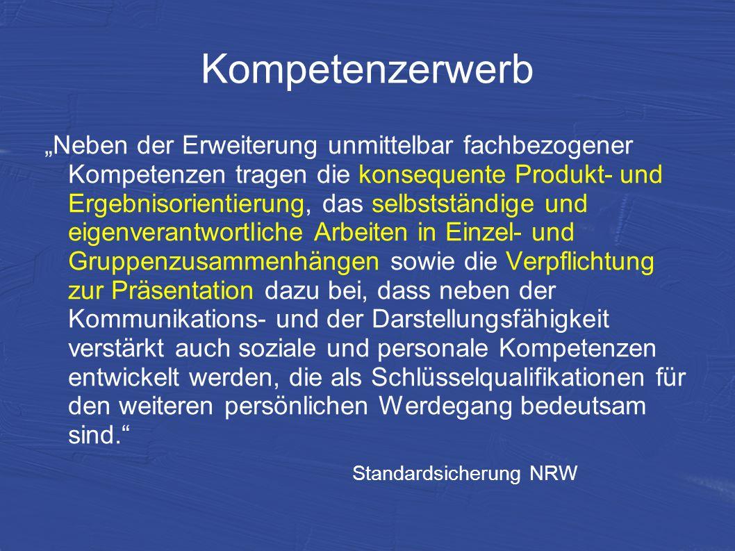 Kompetenzerwerb Neben der Erweiterung unmittelbar fachbezogener Kompetenzen tragen die konsequente Produkt- und Ergebnisorientierung, das selbstständi