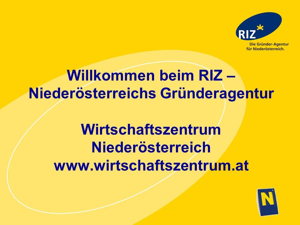 Willkommen beim RIZ – Niederösterreichs Gründeragentur Wirtschaftszentrum Niederösterreich www.wirtschaftszentrum.at