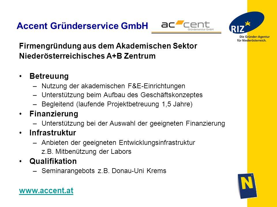 Accent Gründerservice GmbH Firmengründung aus dem Akademischen Sektor Niederösterreichisches A+B Zentrum Betreuung –Nutzung der akademischen F&E-Einri