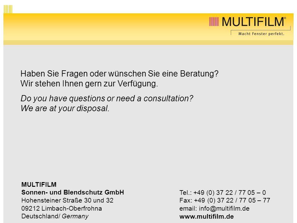 MULTIFILM Sonnen- und Blendschutz GmbH Hohensteiner Straße 30 und 32 09212 Limbach-Oberfrohna Deutschland/ Germany Tel.: +49 (0) 37 22 / 77 05 – 0 Fax: +49 (0) 37 22 / 77 05 – 77 email: info@multifilm.de www.multifilm.de Haben Sie Fragen oder wünschen Sie eine Beratung.