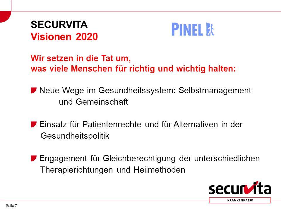 Seite 7 SECURVITA Visionen 2020 Wir setzen in die Tat um, was viele Menschen für richtig und wichtig halten: Neue Wege im Gesundheitssystem: Selbstmanagement und Gemeinschaft Einsatz für Patientenrechte und für Alternativen in der Gesundheitspolitik Engagement für Gleichberechtigung der unterschiedlichen Therapierichtungen und Heilmethoden