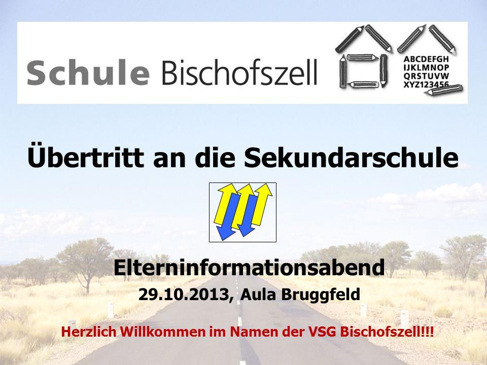 Übertritt an die Sekundarschule Elterninformationsabend 29.10.2013, Aula Bruggfeld Herzlich Willkommen im Namen der VSG Bischofszell!!!