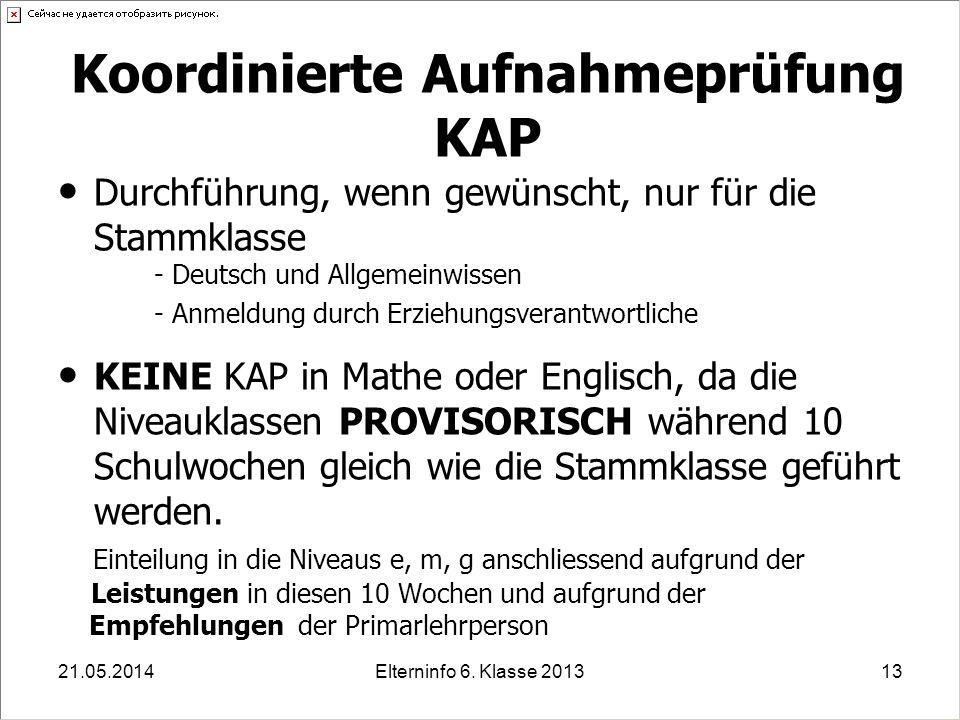 Elterninfo 6. Klasse 201313 Koordinierte Aufnahmeprüfung KAP Durchführung, wenn gewünscht, nur für die Stammklasse - Deutsch und Allgemeinwissen - Anm
