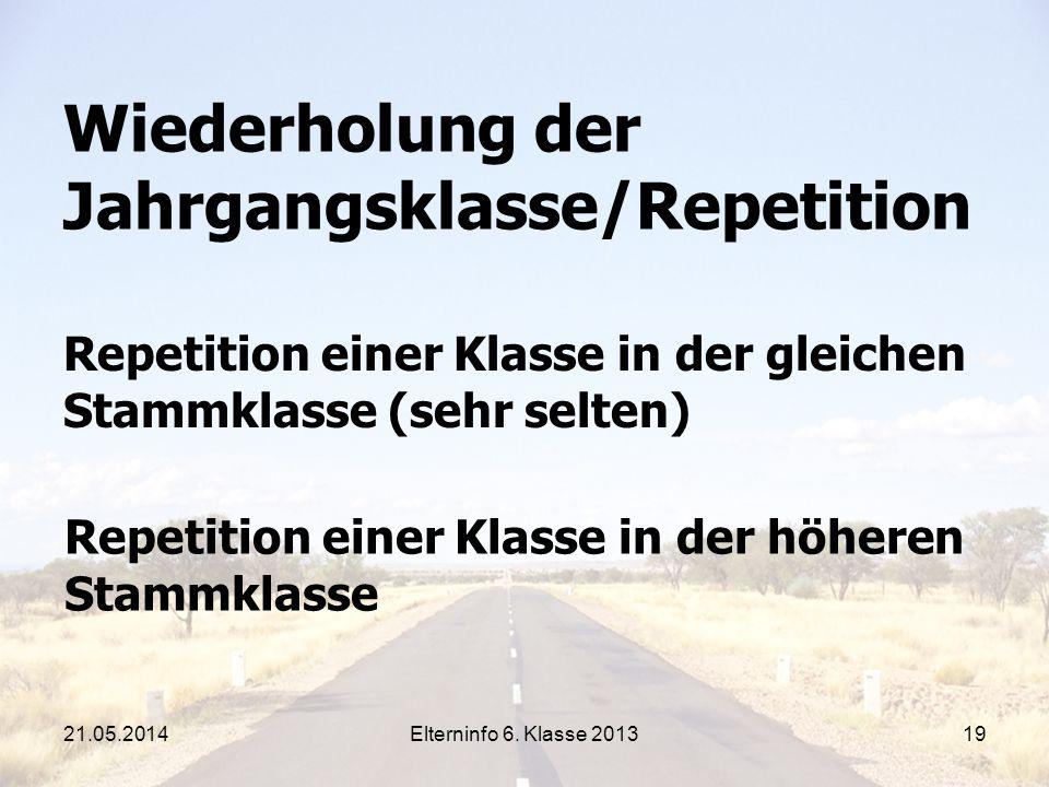 Elterninfo 6. Klasse 201319 Wiederholung der Jahrgangsklasse/Repetition Repetition einer Klasse in der gleichen Stammklasse (sehr selten) Repetition e