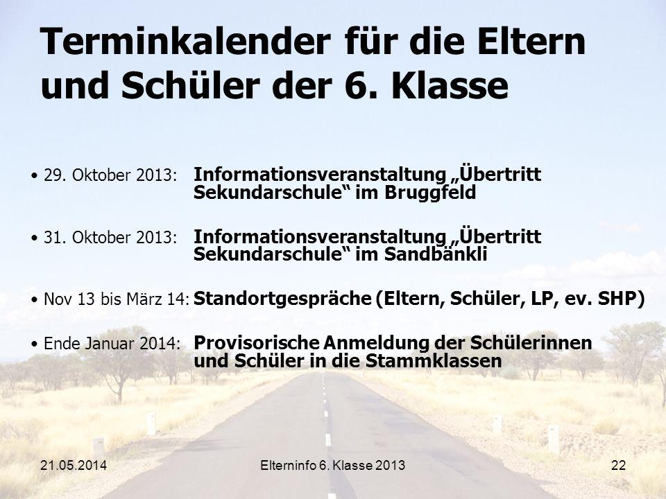Elterninfo 6. Klasse 201322 Terminkalender für die Eltern und Schüler der 6. Klasse 29. Oktober 2013: Informationsveranstaltung Übertritt Sekundarschu