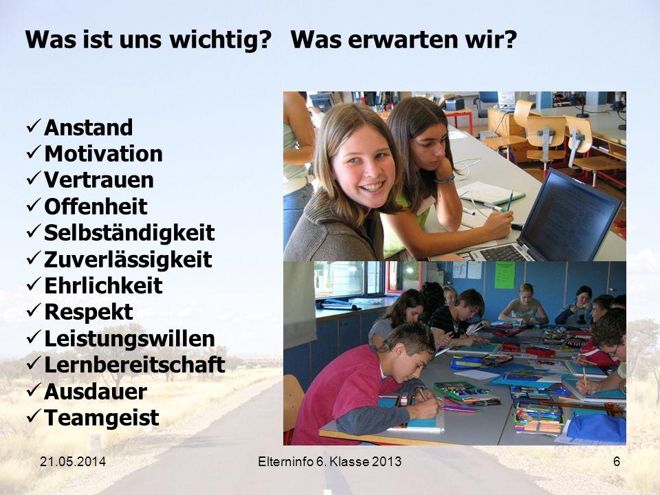 Elterninfo 6. Klasse 20136 Was ist uns wichtig? Was erwarten wir? Anstand Motivation Vertrauen Offenheit Selbständigkeit Zuverlässigkeit Ehrlichkeit R