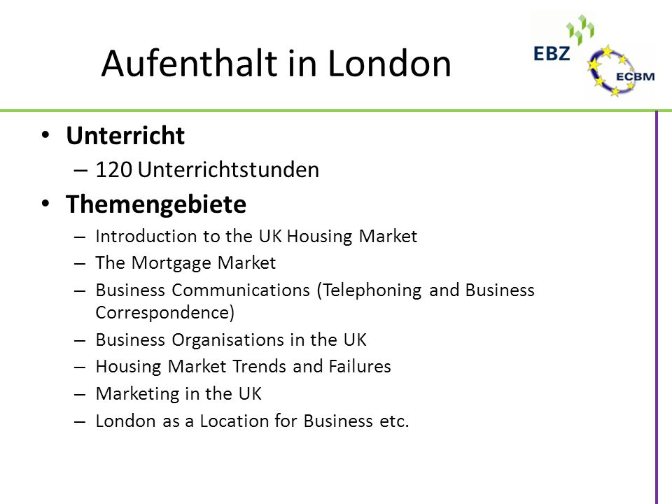 Aufenthalt in London Unterricht – 120 Unterrichtstunden Themengebiete – Introduction to the UK Housing Market – The Mortgage Market – Business Communi