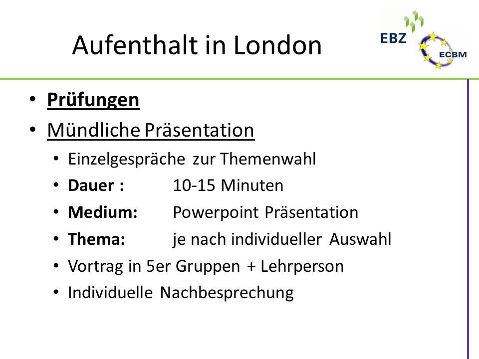 Aufenthalt in London Prüfungen Mündliche Präsentation Einzelgespräche zur Themenwahl Dauer : 10-15 Minuten Medium: Powerpoint Präsentation Thema: je n