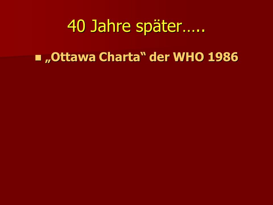 40 Jahre später….. Ottawa Charta der WHO 1986 Ottawa Charta der WHO 1986
