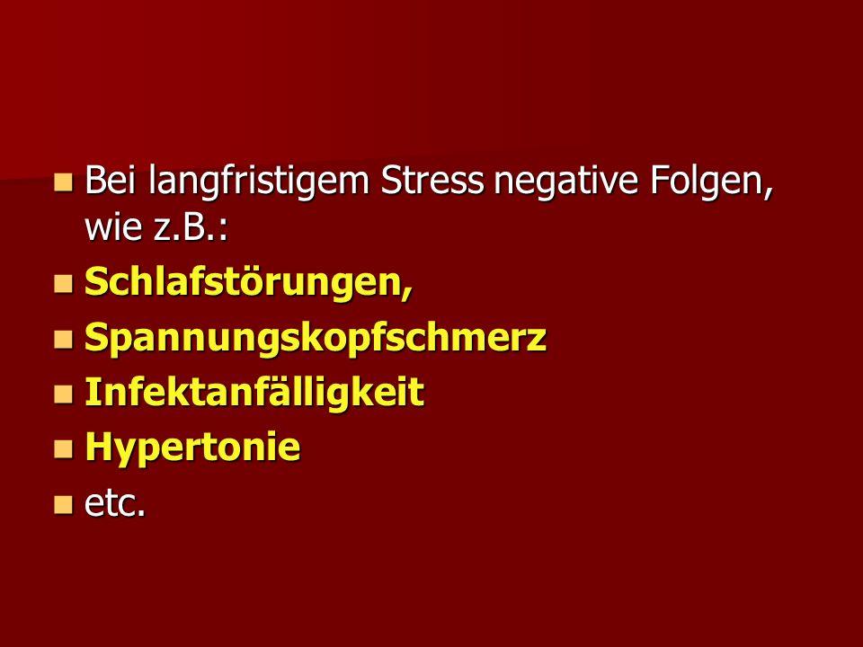 Bei langfristigem Stress negative Folgen, wie z.B.: Bei langfristigem Stress negative Folgen, wie z.B.: Schlafstörungen, Schlafstörungen, Spannungskopfschmerz Spannungskopfschmerz Infektanfälligkeit Infektanfälligkeit Hypertonie Hypertonie etc.