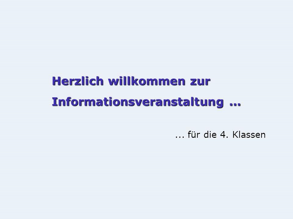 Herzlich willkommen zur Informationsveranstaltung...... für die 4. Klassen