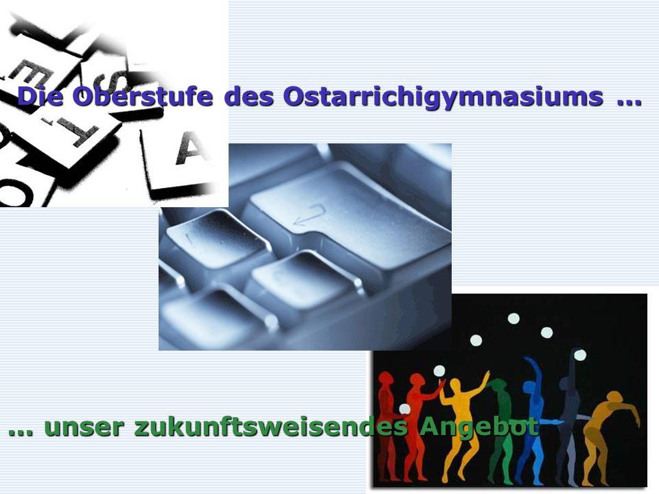 Die Oberstufe des Ostarrichigymnasiums...... unser zukunftsweisendes Angebot