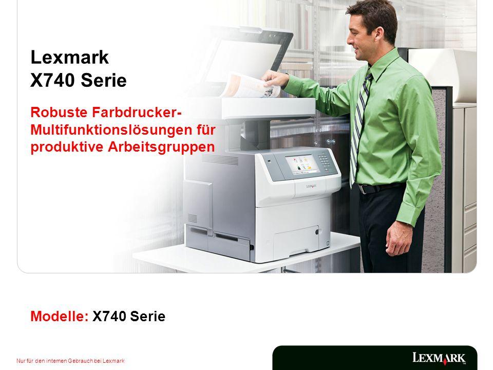 Nur für den internen Gebrauch bei Lexmark Modelle: X740 Serie Lexmark X740 Serie Robuste Farbdrucker- Multifunktionslösungen für produktive Arbeitsgru
