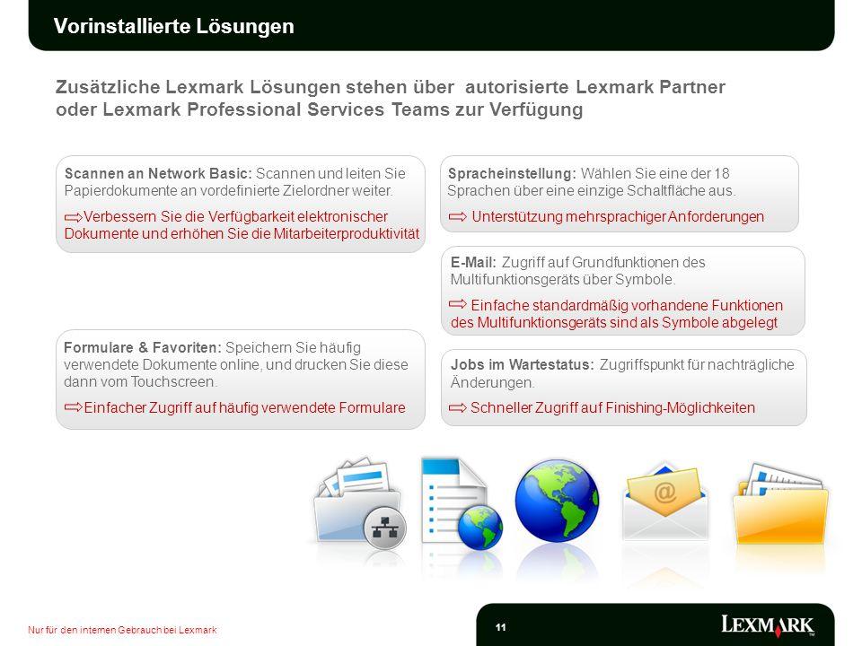 Nur für den internen Gebrauch bei Lexmark 11 Zusätzliche Lexmark Lösungen stehen über autorisierte Lexmark Partner oder Lexmark Professional Services
