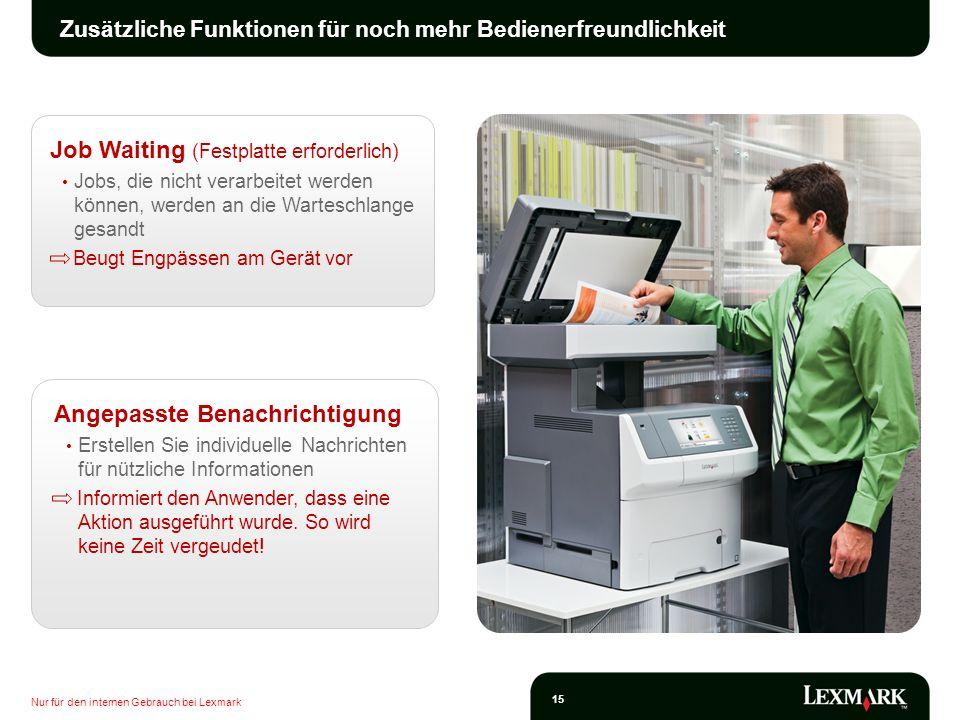 Nur für den internen Gebrauch bei Lexmark 15 Zusätzliche Funktionen für noch mehr Bedienerfreundlichkeit Job Waiting (Festplatte erforderlich) Jobs, d