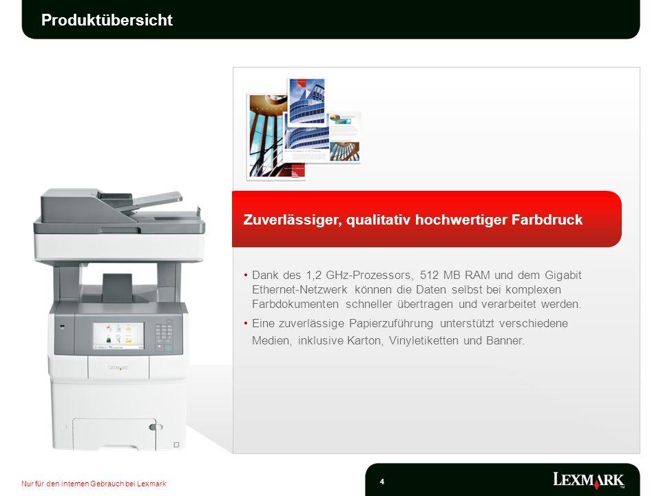 Nur für den internen Gebrauch bei Lexmark 4 Produktübersicht Zuverlässiger, qualitativ hochwertiger Farbdruck Dank des 1,2 GHz-Prozessors, 512 MB RAM