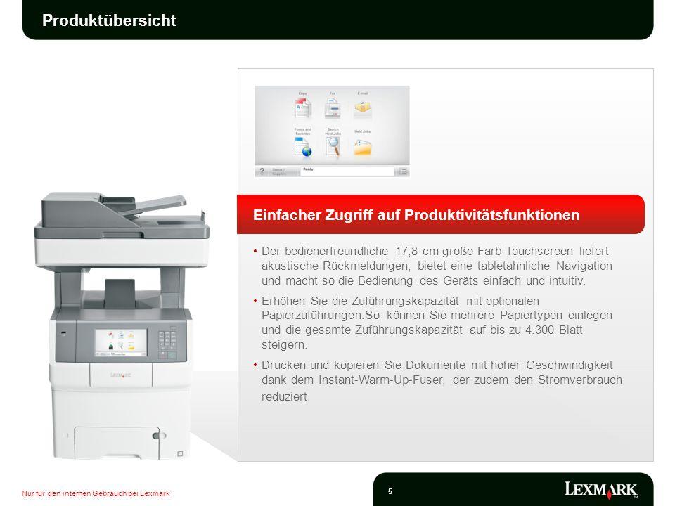 Nur für den internen Gebrauch bei Lexmark 5 Produktübersicht Einfacher Zugriff auf Produktivitätsfunktionen Der bedienerfreundliche 17,8 cm große Farb