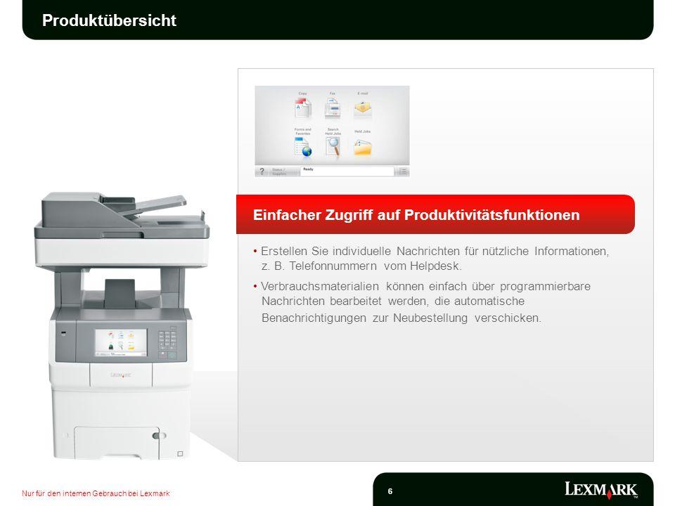 Nur für den internen Gebrauch bei Lexmark 6 Produktübersicht Einfacher Zugriff auf Produktivitätsfunktionen Erstellen Sie individuelle Nachrichten für