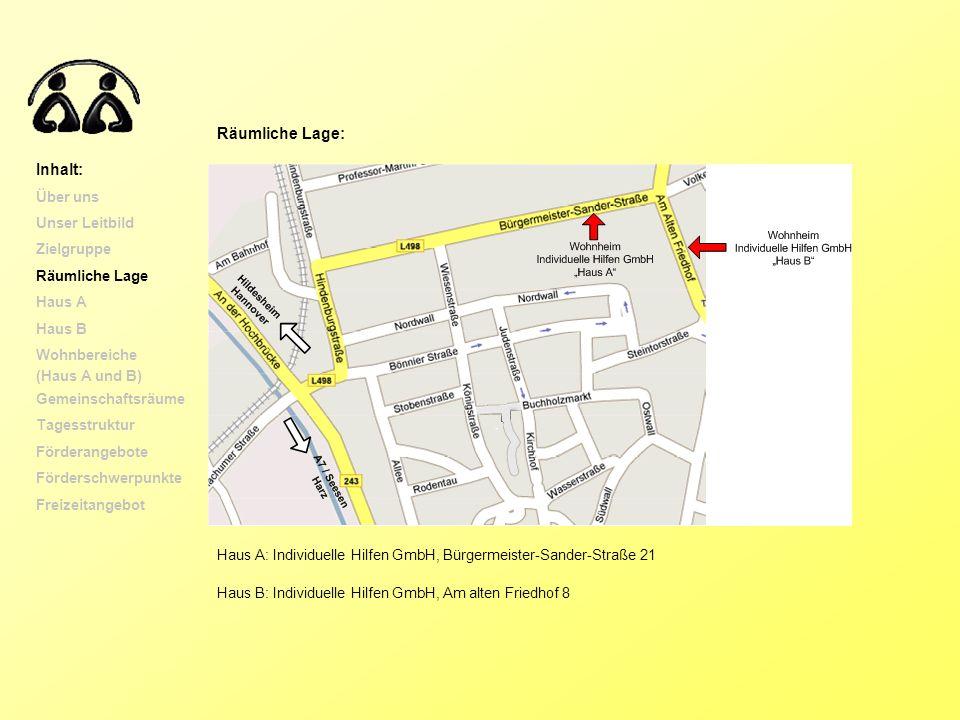 Räumliche Lage: Inhalt: Über uns Unser Leitbild Zielgruppe Räumliche Lage Haus A Haus B Wohnbereiche (Haus A und B) Gemeinschaftsräume Tagesstruktur F