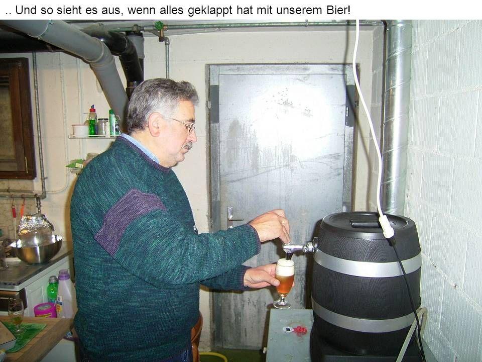 .. Und so sieht es aus, wenn alles geklappt hat mit unserem Bier!
