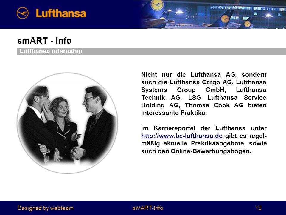 Designed by webteam smART - Info 12 Nicht nur die Lufthansa AG, sondern auch die Lufthansa Cargo AG, Lufthansa Systems Group GmbH, Lufthansa Technik AG, LSG Lufthansa Service Holding AG, Thomas Cook AG bieten interessante Praktika.