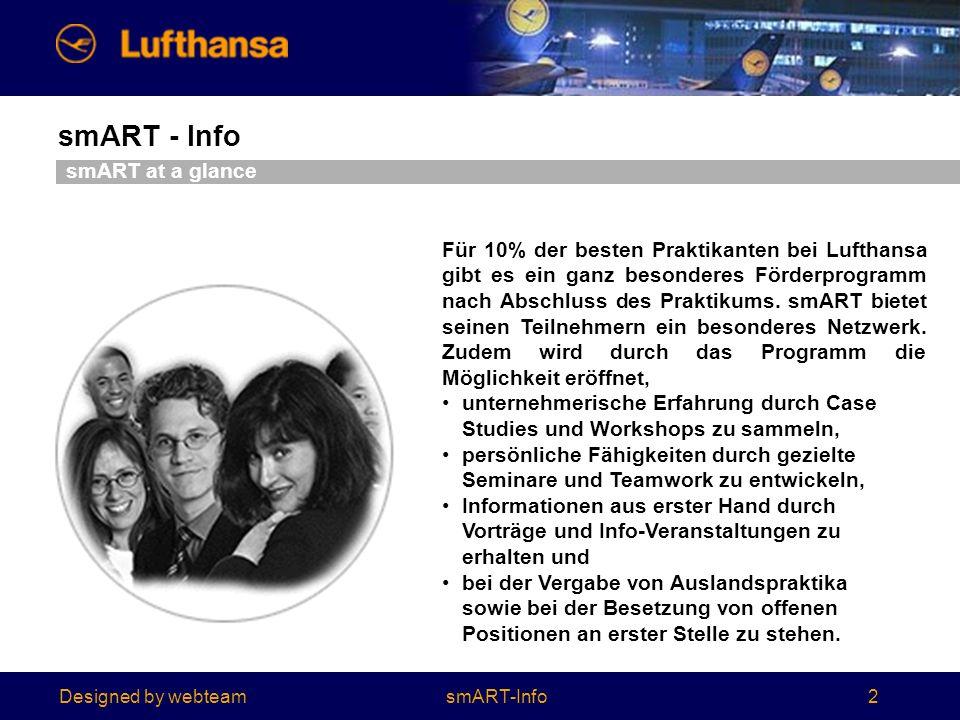 Designed by webteam smART - Info 2 smART at a glance Für 10% der besten Praktikanten bei Lufthansa gibt es ein ganz besonderes Förderprogramm nach Abschluss des Praktikums.