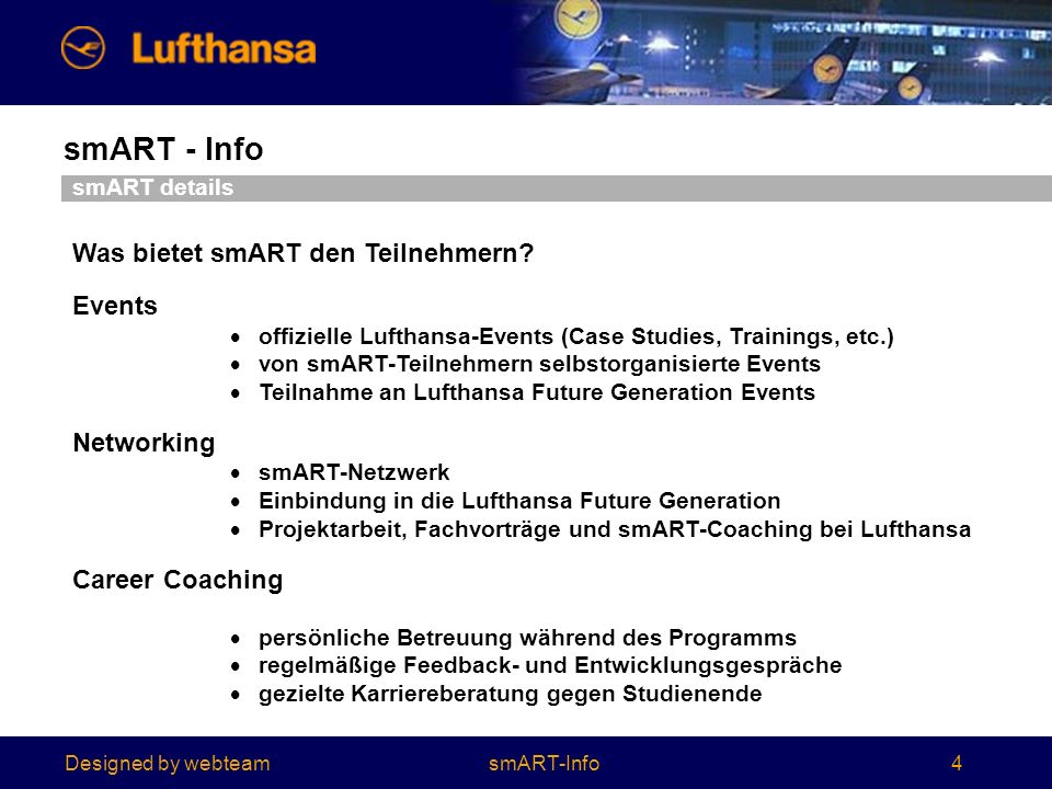 Designed by webteam smART - Info 4 smART details Was bietet smART den Teilnehmern? Events offizielle Lufthansa-Events (Case Studies, Trainings, etc.)