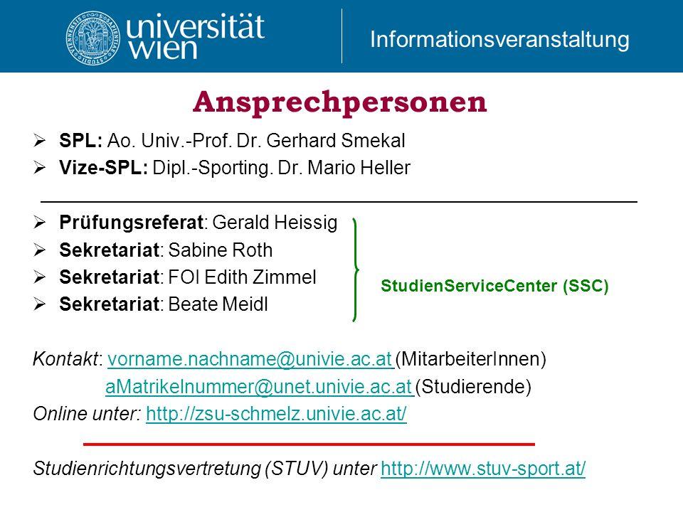 Informationsveranstaltung Ansprechpersonen SPL: Ao. Univ.-Prof. Dr. Gerhard Smekal Vize-SPL: Dipl.-Sporting. Dr. Mario Heller Prüfungsreferat: Gerald