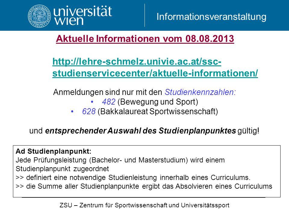 Informationsveranstaltung http://lehre-schmelz.univie.ac.at/ssc- studienservicecenter/aktuelle-informationen/ Aktuelle Informationen vom 08.08.2013 ZS
