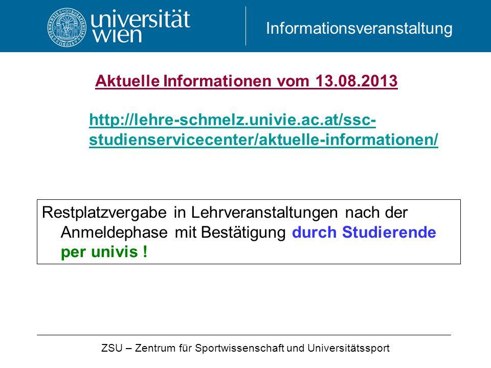 Informationsveranstaltung http://lehre-schmelz.univie.ac.at/ssc- studienservicecenter/aktuelle-informationen/ Aktuelle Informationen vom 13.08.2013 ZS