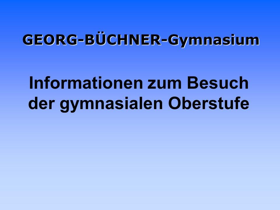 GEORG-BÜCHNER-Gymnasium Informationen zum Besuch der gymnasialen Oberstufe