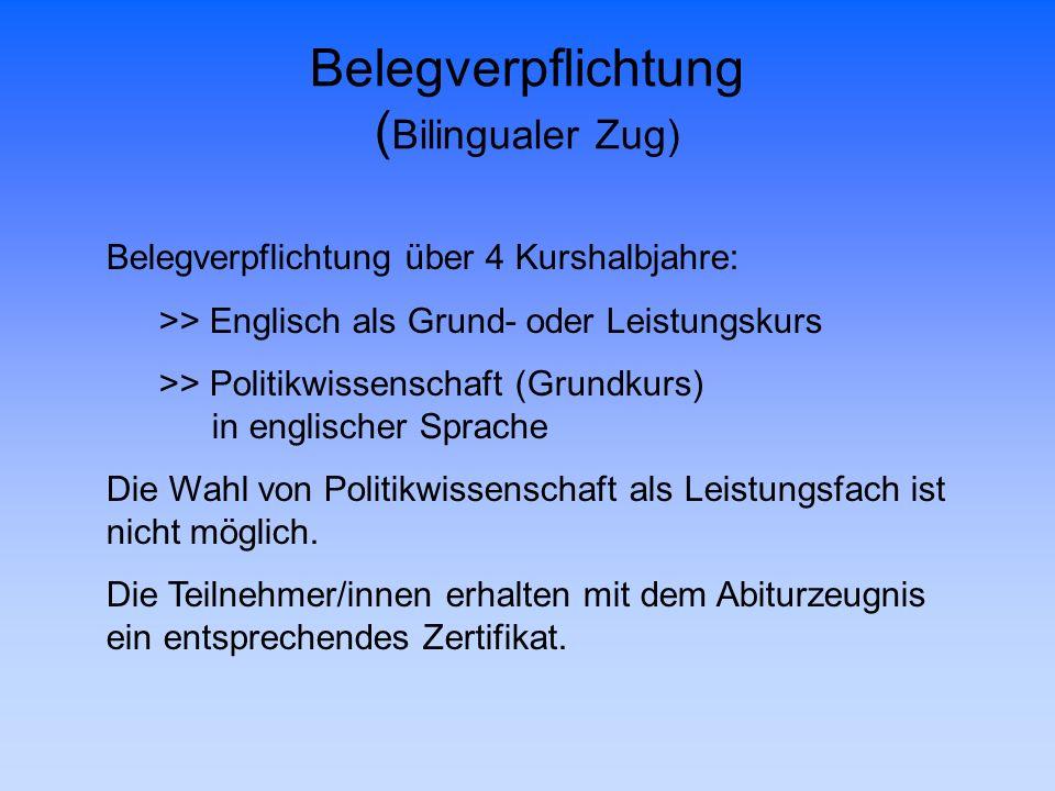Belegverpflichtung ( Bilingualer Zug) Belegverpflichtung über 4 Kurshalbjahre: >> Englisch als Grund- oder Leistungskurs >> Politikwissenschaft (Grund