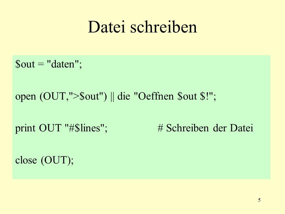 5 Datei schreiben $out = daten ; open (OUT, >$out ) || die Oeffnen $out $! ; print OUT #$lines ;# Schreiben der Datei close (OUT);