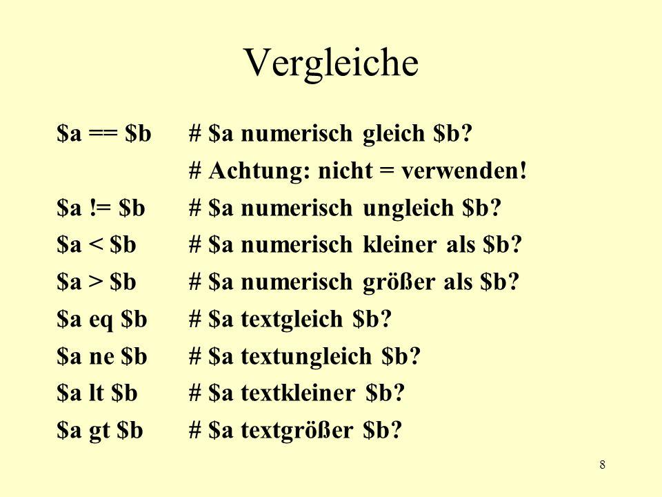 8 Vergleiche $a == $b# $a numerisch gleich $b. # Achtung: nicht = verwenden.