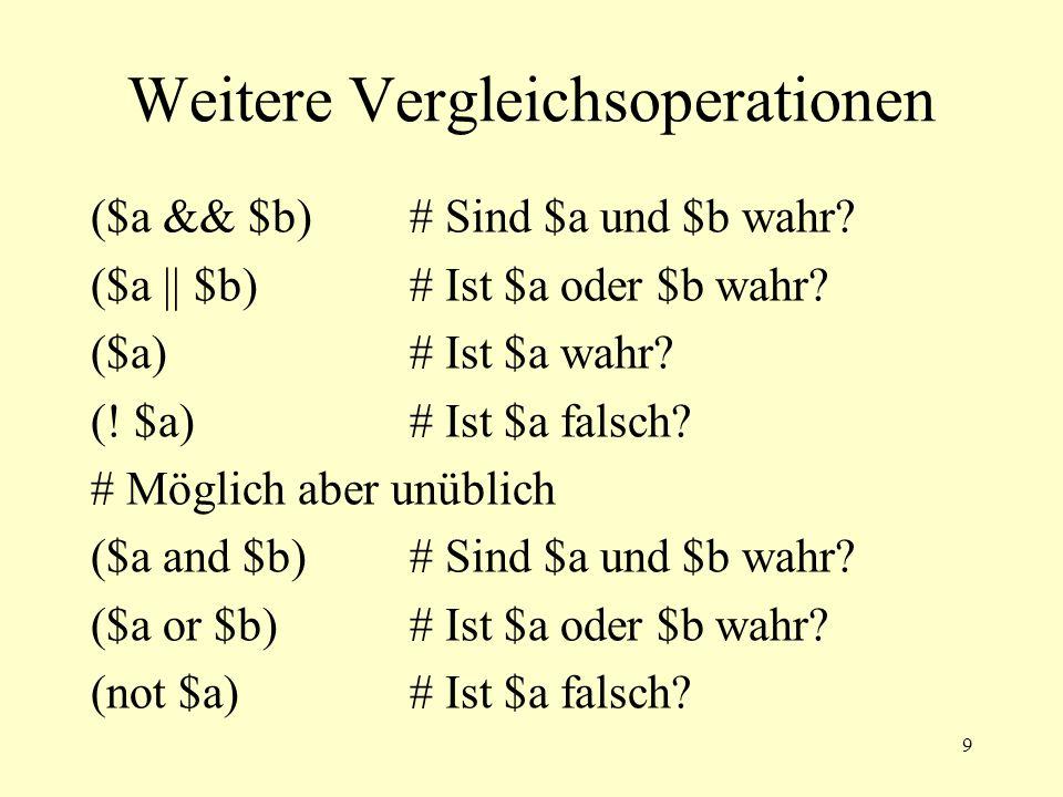 9 Weitere Vergleichsoperationen ($a && $b)# Sind $a und $b wahr.
